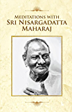 Meditations With Sri Nisargadatta Maharaj (English Edition)