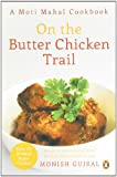 On the Butter Chicken Trail: A Moti Mahal Cookbook