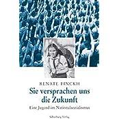 Sie versprachen uns die Zukunft: Eine Jugend im Nationalsozialismus