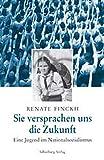 Sie versprachen uns die Zukunft: Eine Jugend im Nationalsozialismus - Renate Finckh