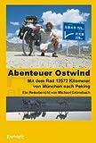 Abenteuer Ostwind. Mit dem Rad 12572 Kilometer von München nach Peking: Ein Reisebericht - Michael Grünebach