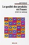 La qualité des produits en France, XVIIIème-XXème siècles
