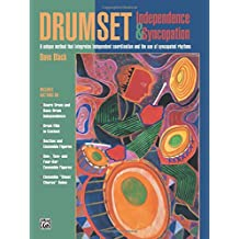 Drumset Independence & Syncopation: A Unique Method That Integrates Independent Coordination and the Use of Syncopated Rhythms