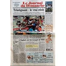 JOURNAL DU DIMANCHE (LE) [No 2956] du 24/08/2003 - VOS E-MAILS MENACES - ALERTE AU VIRUS DEMAIN EN FRANCE - TRINTIGNANT LE VRAI RECIT - EUNICE BARBER JUSQU'AU BOUT - EDITORIAL - LE DEMINEUR AUX MAINS NUES PAR JEAN-CLAUDE MAURICE - A BAGDAD AVEC LES RESCAPES DE L'ONU PAR JOCELYN ROYER - DANS LES DECOMBRES DU CANAL HOTEL PAR KARENE LAJON - WASHINGTON APPELLE A L'AIDE PAR PHILIPPE BOLOPION - LE PSG ATTENDU L'OM VICE-LEADER - FORMULE 1 - JDD ECONOMIE - BAISSE D'IMPOTS - COMBIEN - VOICI LA GOLF V -