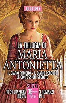 La trilogia di Maria Antonietta (eNewton Narrativa) di [Grey, Juliet]