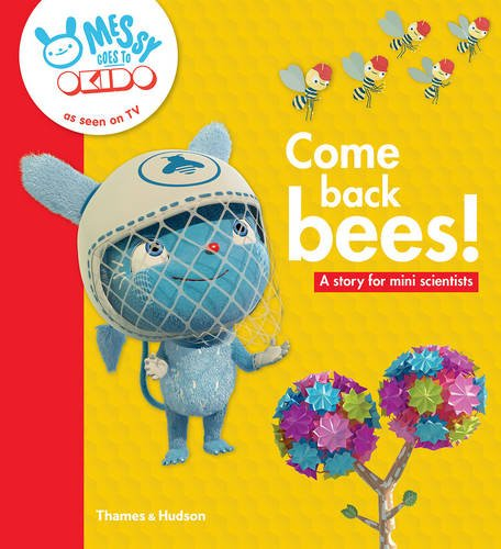 Come back bees!: A story for mini scientists (Messy Goes to Okido)