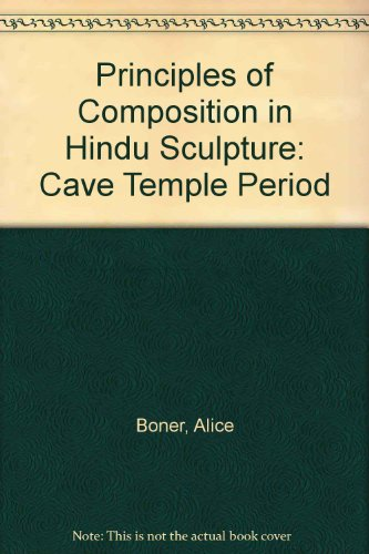 Principles of Composition in Hindu Sculpture: Cave Temple Period