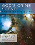Gods Crime Scene Participants Guide: A Cold-case Detective Examines the Evidence for a Divinely Created Universe