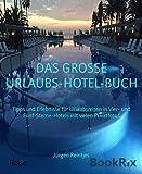 Die besten Hotels Bücher - DAS GROSSE URLAUBS-HOTEL-BUCH: Tipps und Erlebnisse für Urlaubsreisen Bewertungen