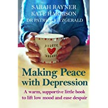 Making Peace with Depression: A warm, supportive little book to lift low mood and reduce despair.