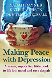 Making Peace With Depression A Warm Supportive Little Book To Lift Low Mood And