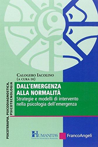 Dall'emergenza alla normalità. Strategie e modelli di intervento nella psicologia dell'emergenza