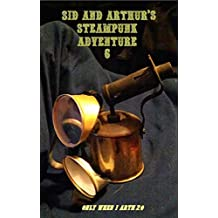 Sid And Arthur's Steampunk Adventure Part 6 (Only When I Arth Book 20)