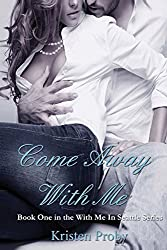 Come Away With Me: Book One in the With Me In Seattle Series (Volume 1) by Kristen Proby (2012-11-19)