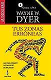 Tus zonas erroneas / Your Erroneous Zones: Guia para combatir las causas de la infelicidad / Guide to Fight the Unhappiness Reasons (Spanish Edition) by Wayne W. Dyer (2002-01-09)