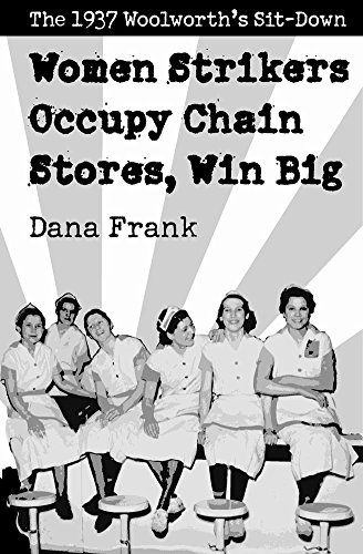 women-strikers-occupy-chain-stores-win-big-the-1937-woolworths-sit-down-by-author-dana-frank-publish