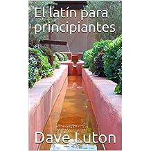 El latín para principiantes (Spanish Edition)