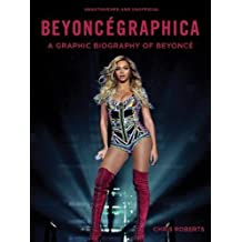 Beyoncegraphica: A Graphic Biography of the Genius of Beyoncé