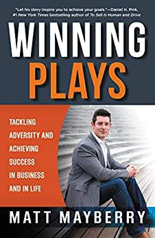 Winning Plays: Tackling Adversity and Achieving Success in Business and in Life by [Mayberry, Matt]