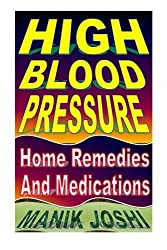 High Blood Pressure: Home Remedies and Medications by Mr. Manik Joshi (2015-03-25)