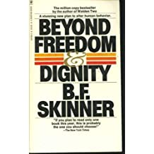 Beyond Freedom and Dignity by B.F. Skinner (1984-08-01)