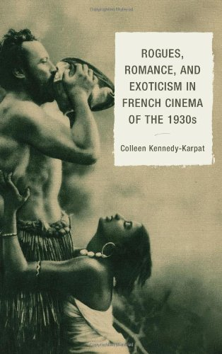 Rogues, Romance, and Exoticism in French Cinema of the 1930s by Colleen Kennedy-Karpat (2013-04-11)