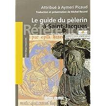 Le guide du pèlerin : Codex de Saint-Jacques-de-Compostelle attribué à Aymeri Picaud (XIIe siècle)