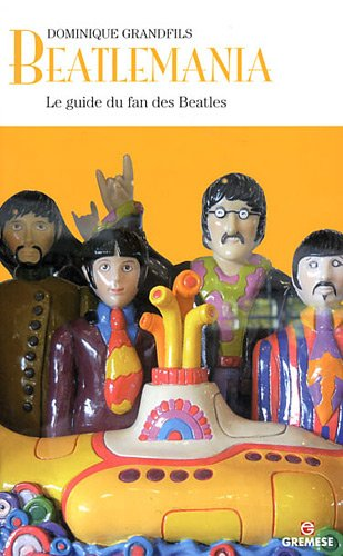 Beatlemania : Le guide du fan des Beatles par Dominique Grandfils