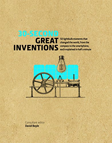 30-Second Great Inventions: 50 light-bulb moments that changed the world, from the compass to the smartphone, each explained in half a minute