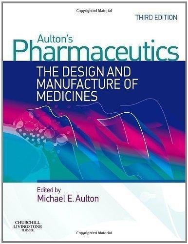 Aulton's Pharmaceutics: The Design and Manufacture of Medicines, 3e by Aulton BPharm PhD FAAPS MRPharmS Professor, Michael E. [28 September 2007]