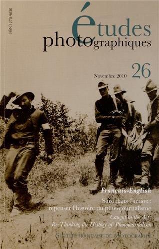Etudes photographiques, N° 26, Novembre 2010 : Saisi dans l'action : repenser l'histoire du photojournalisme