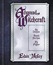 Advanced Witchcraft: Go Deeper, Reach Further, Fly Higher by Edain McCoy (2004-03-08)