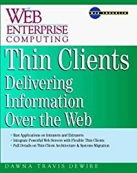 [(Thin Clients : Web-based Client/Server Architecture and Applications)] [By (author) Travis Dewire] published on (June, 1998)