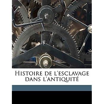 Histoire de L'Esclavage Dans L'Antiquite Volume 2
