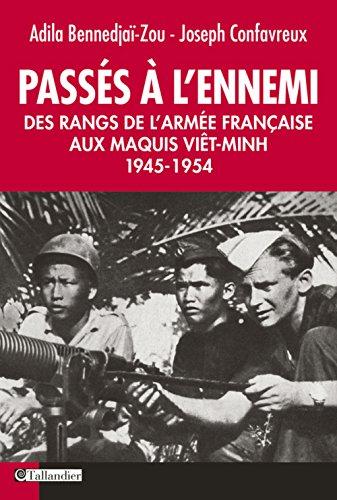 Passés à l'ennemi. Des Rangs de l'Armée Française aux Maquis Viêt-Minh 1945-1954