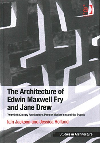 [(The Architecture of Edwin Maxwell Fry and Jane Drew : Twentieth Century Architecture, Pioneer Modernism and the Tropics)] [By (author) Iain Jackson ] published on (June, 2014)