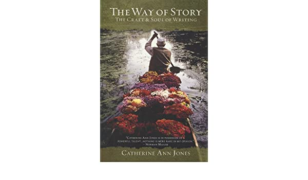 The Way of Story: The Craft & Soul of Writing: The Craft and Soul of Writing
