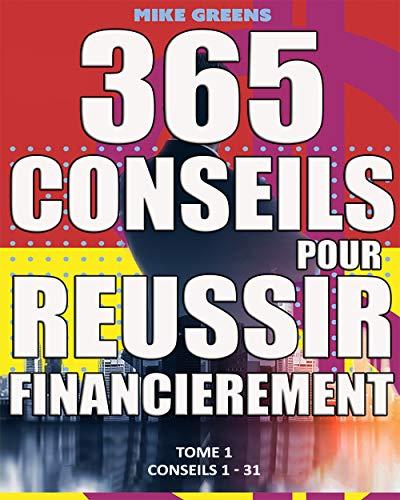 Couverture du livre 365 CONSEILS D'EXPERTS POUR RÉUSSIR FINANCIÈREMENT EN PARTANT DE ZÉRO: 31 conseils qui vont booster vos finances
