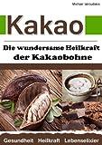 Kakao: Die wundersame Heilkraft der Kakaobohne (Anti-Aging / Anti-Depressivum / Superfood / WISSEN KOMPAKT)