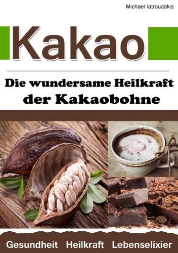 Download Kakao: Die wundersame Heilkraft der Kakaobohne (Anti-Aging / Anti-Depressivum / Superfood / WISSEN KOMPAKT)