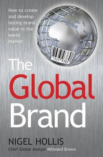 The Global Brand: How to Create and Develop Lasting Brand Value in the World Market by Nigel Hollis (2010-03-02)