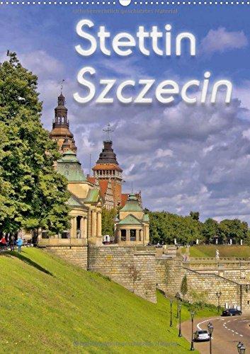Stettin Szczecin (Wandkalender 2017 DIN A2 hoch): Höhepunkte einer Entdeckungswanderung durch...
