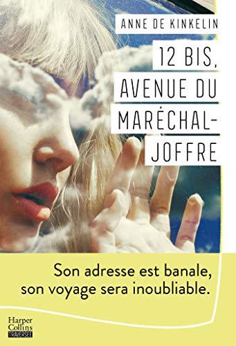12 bis, avenue du Maréchal Joffre : Un roman d'apprentissage qui fait l'éloge de l'audace et du voyage (HarperCollins) par [de Kinkelin, Anne]