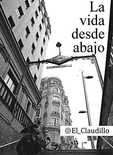La vida desde abajo por El_ Claudillo
