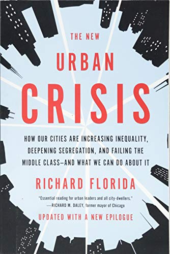 The New Urban Crisis: How Our Cities Are Increasing Inequality, Deepening Segregation, and Failing the Middle Class--And What We Can Do abou por Richard Florida
