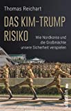 Das Kim-Trump-Risiko: Wie Nordkorea und die Großmächte unsere Sicherheit verspielen