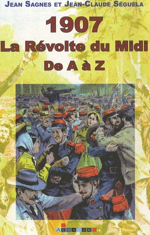 1907 la révolte du Midi : de A à Z
