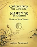 Cultivating the Civil and Mastering the Martial: The Yin and Yang of Taijiquan