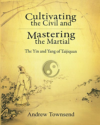 Cultivating the Civil and Mastering the Martial: The Yin and Yang of Taijiquan (English Edition) por Andrew Townsend