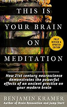 This is Your Brain on Meditation - How 21st century neuroscience demonstrates the powerful effects of an ancient practice on your modern brain (English Edition) von [Kramer, Benjamin]